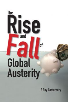 The Rise and Fall of Global Austerity, E Ray Canterbery