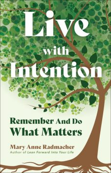 Live with Intention, Mary Anne Radmacher