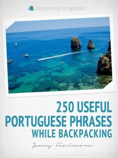 250 Useful Portuguese Phrases while Backpacking, James Fenimore