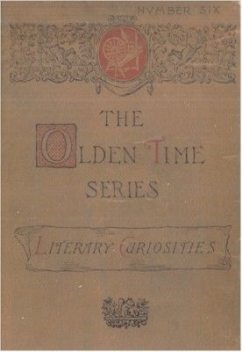 The Olden Time Series, Vol. 6: Literary Curiosities / Gleanings Chiefly from Old Newspapers of Boston and Salem, Massachusetts, Henry M.Brooks