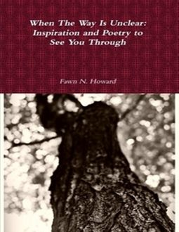 When The Way Is Unclear: Inspiration and Poetry to See You Through, Fawn Howard