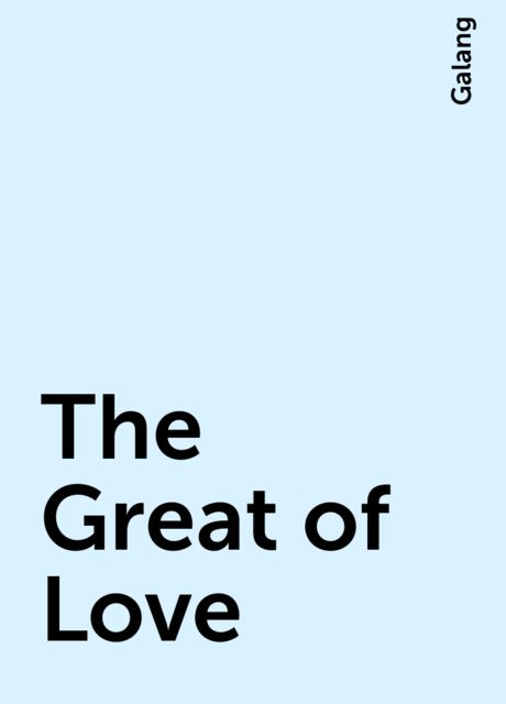 The Great of Love, Galang