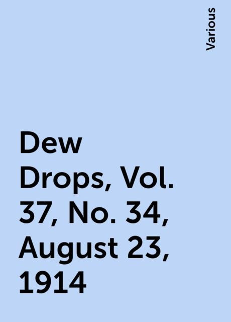 Dew Drops, Vol. 37, No. 34, August 23, 1914, Various