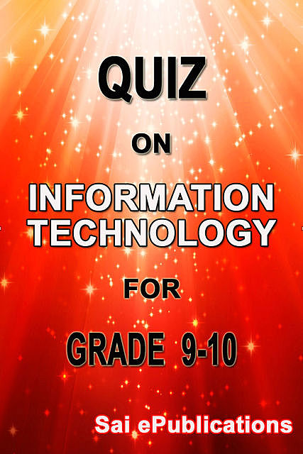 Quiz on Information Technology for Grade 9–10, Sai ePublications