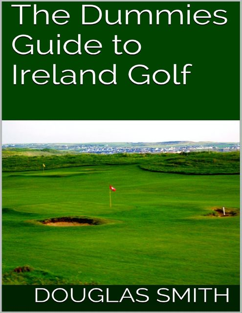The Dummies Guide to Ireland Golf, Douglas Smith