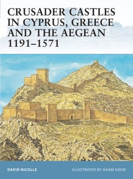 Crusader Castles in Cyprus, Greece and the Aegean 1191–1571, David Nicolle