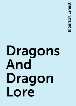 Dragons And Dragon Lore, Ingersoll Ernest