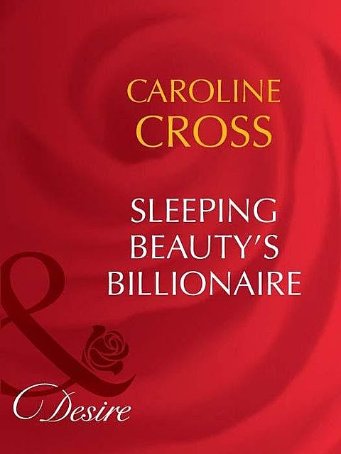 Sleeping Beauty's Billionaire, Caroline Cross