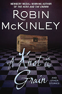 A Knot in the Grain, Robin McKinley