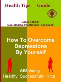 How To Overcome Depressions By Yourself, Sonja Schoch