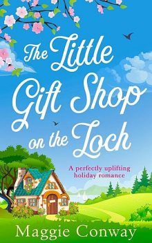 The Little Gift Shop on the Loch, Maggie Conway