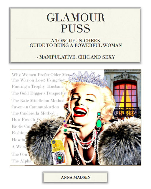Glamour Puss – a Tongue-in-Cheek Guide to Being a Powerful Woman, Anna Madsen