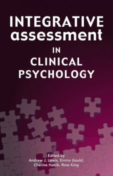 Integrative Assessment in Clinical Psychology, Ross King, Andrew J. Lewis, Cherine Habib, Emma Gould