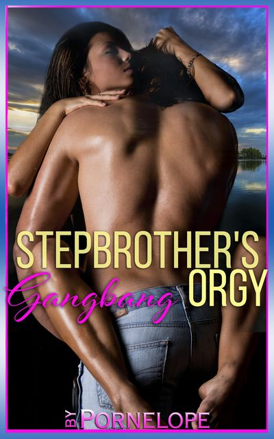 Stepbrother's Gangbang Orgy, Pornelope