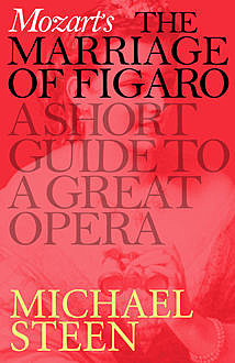Mozart's The Marriage of Figaro: A Short Guide to a Great Opera, Michael Steen