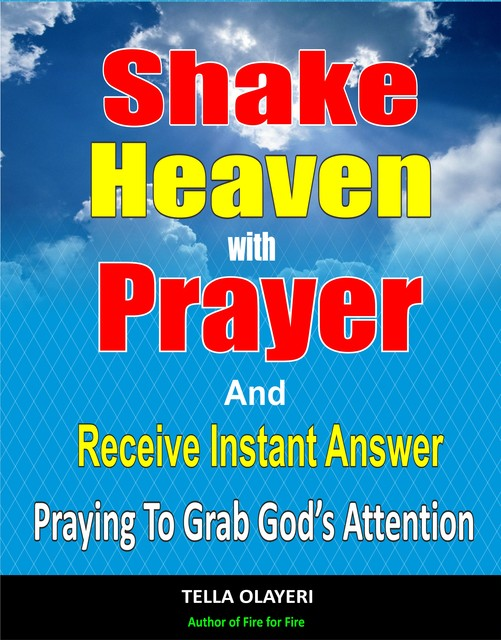 Shake Heaven With Prayer And Receive Instant Answer, Tella Olayeri