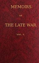 Memoirs of the Late War, Vol 1 (of 2) Comprising the Personal Narrative of Captain Cooke, of the 43rd Regiment Light Infantry; the History of the Campaign of 1809 in Portugal, by the Earl of Munster; and a Narrative of the Campaign of 1814 in Holland, by, John Esten Cooke, George Fitzclarence, John Moodie