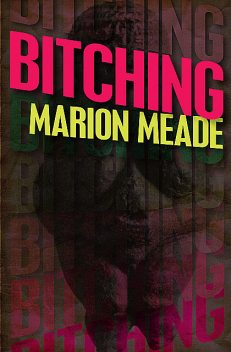 Bitching, Marion Meade
