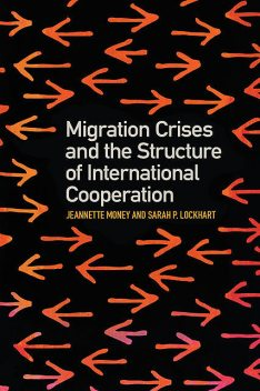 Migration Crises and the Structure of International Cooperation, Jeannette Money, Sarah P. Lockhart