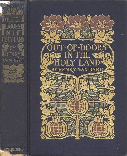 Out-of-Doors in the Holy Land / Impressions of Travel in Body and Spirit, Henry Van Dyke