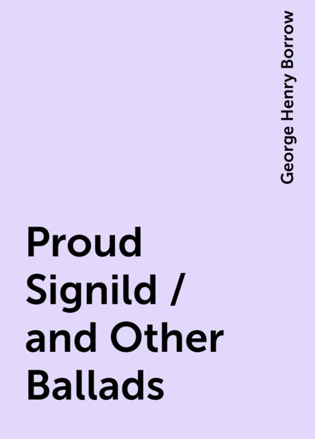 Proud Signild / and Other Ballads, George Henry Borrow