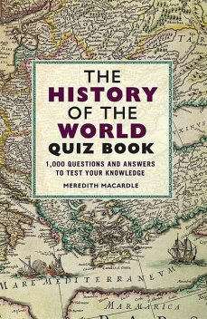 The History of the World Quiz Book, Meredith MacArdle