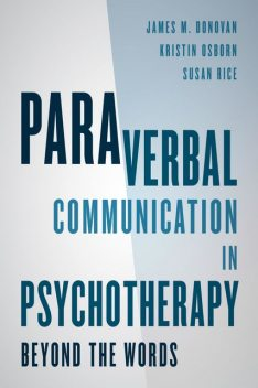 Paraverbal Communication in Psychotherapy, James Donovan, Kristin A.R. Osborn, Susan Rice