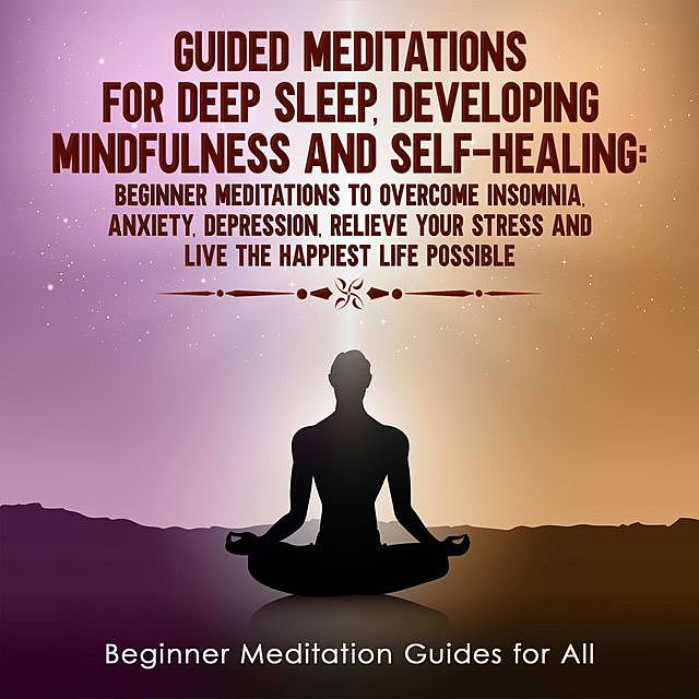 Guided Meditations for Deep Sleep, Developing Mindfulness and Self-Healing, Meditation Made Effortless