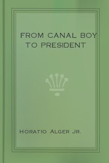 From Canal Boy to President, Horatio Alger Jr.