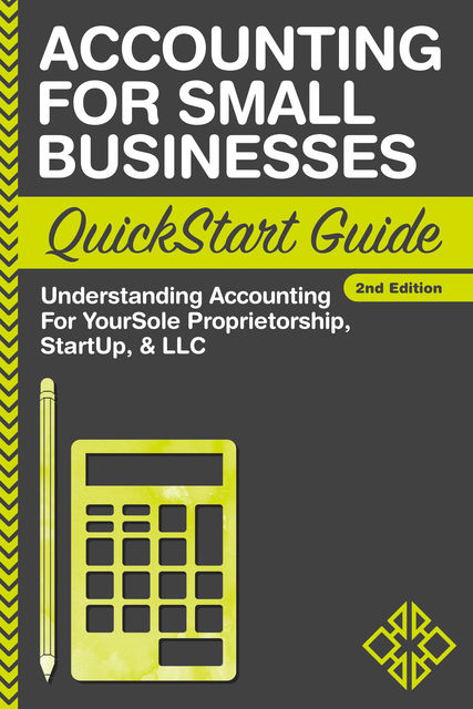Accounting For Small Businesses QuickStart Guide, ClydeBank Business
