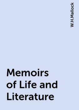 Memoirs of Life and Literature, W.H.Mallock