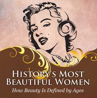 History's Most Beautiful Women: How Beauty Is Defined by Ages, Baby Professor