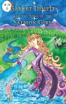 Garret Dimple and the Song of the Salmon Girl, Dan A Reidy
