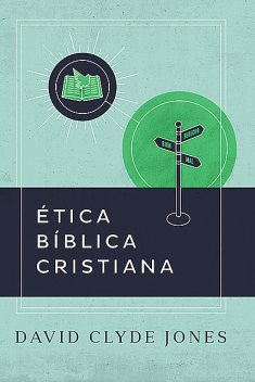 Ética bíblica cristiana, David Clyde Jones