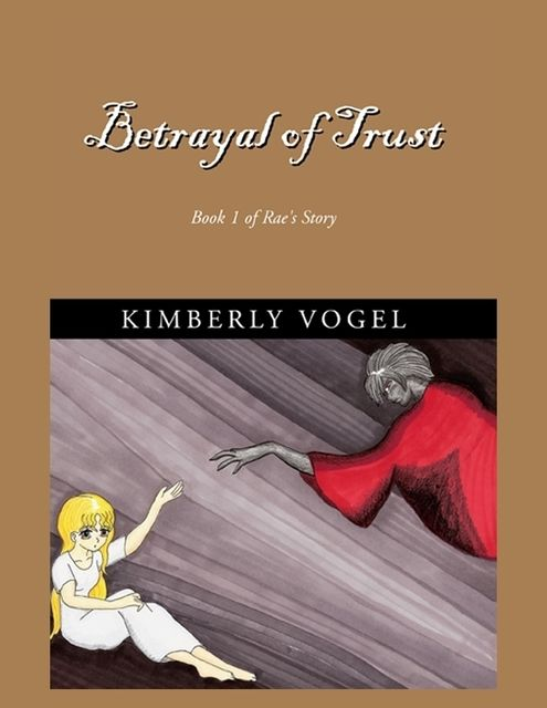 Betrayal of Trust: Book 1 of Rae's Story, Kimberly Vogel