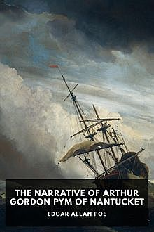 The Narrative of Arthur Gordon Pym of Nantucket, Edgar Allan Poe