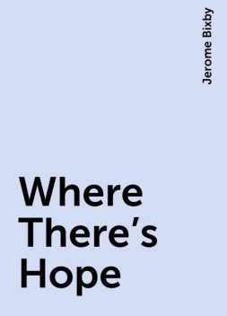 Where There's Hope, Jerome Bixby