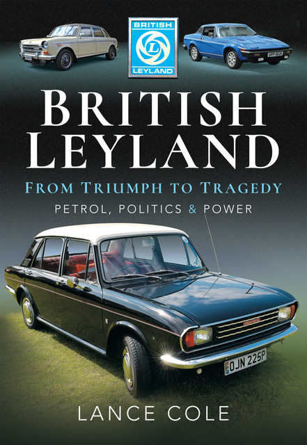 British Leyland – From Triumph to Tragedy, Lance Cole