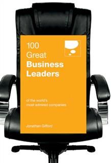 100 Great Business Leaders. Of the world's most admired companies, Jonathan Gifford