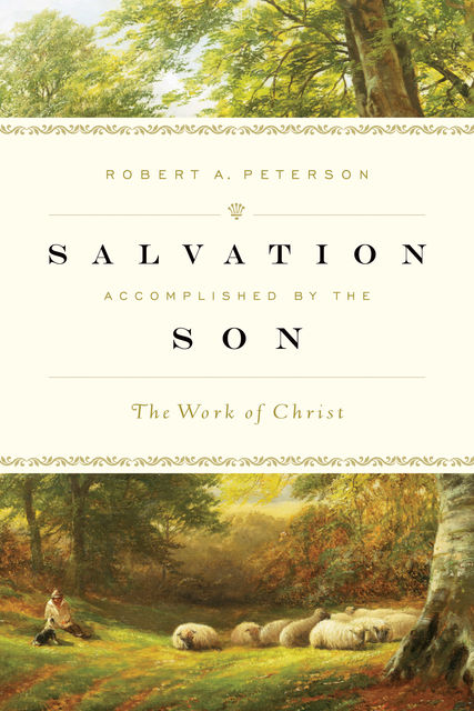 Salvation Accomplished by the Son, Robert Peterson