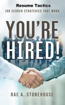You're Hired! Resume Tactics, Rae A. Stonehouse
