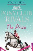 The Prize (Pony Club Rivals, Book 4), Stacy Gregg