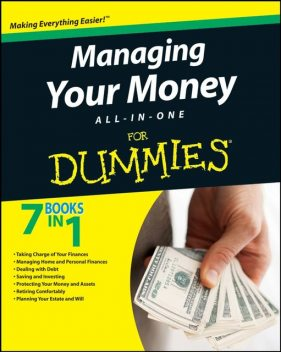 Managing Your Money All-In-One For Dummies, Peter Economy, John Lucas, Jordan S.Simon, N.Brian Caverly, Jack Hungelmann, Mary Reed, Brenda Watson Newmann, Ted Benna, Margaret A.Munro, Kathleen Sindell, EA, James P.Caher, John M.Caher, Sarah Glendon Lyons, Stephen R.Bucci