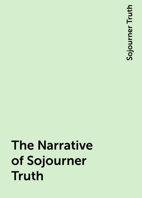 The Narrative of Sojourner Truth, Sojourner Truth