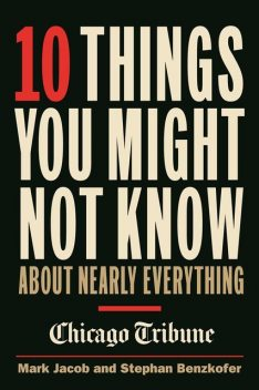 10 Things You Might Not Know About Nearly Everything, Mark Jacob, Stephan Benzkofer