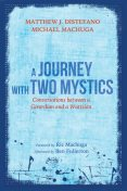 A Journey with Two Mystics, Matthew Distefano, Michael Machuga