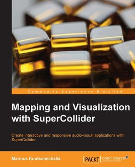 Mapping and Visualization with SuperCollider, Marinos Koutsomichalis