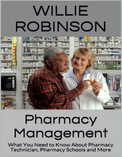 Pharmacy Management: What You Need to Know About Pharmacy Technician, Pharmacy Schools and More, Willie Robinson