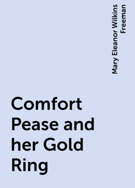 Comfort Pease and her Gold Ring, Mary Eleanor Wilkins Freeman