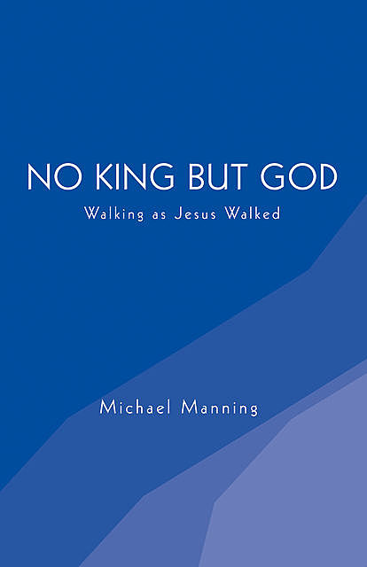 No King but God, Michael Manning